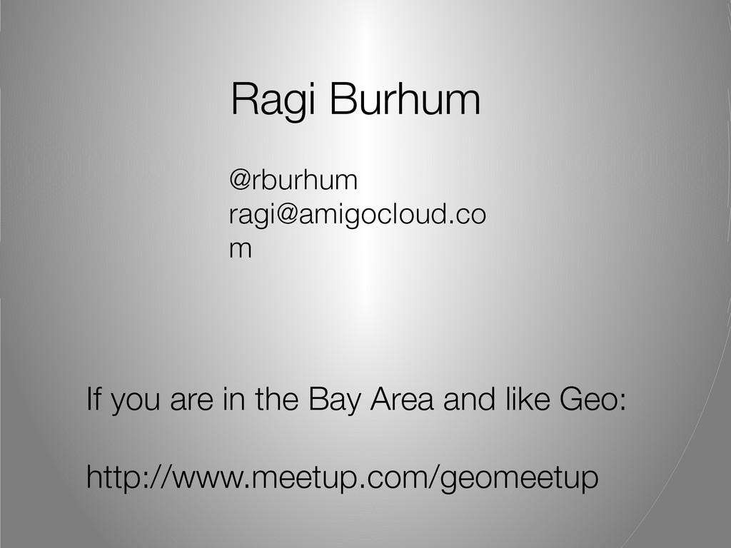 Ragi Burhum @rburhum ragi@amigocloud.co m If yo...