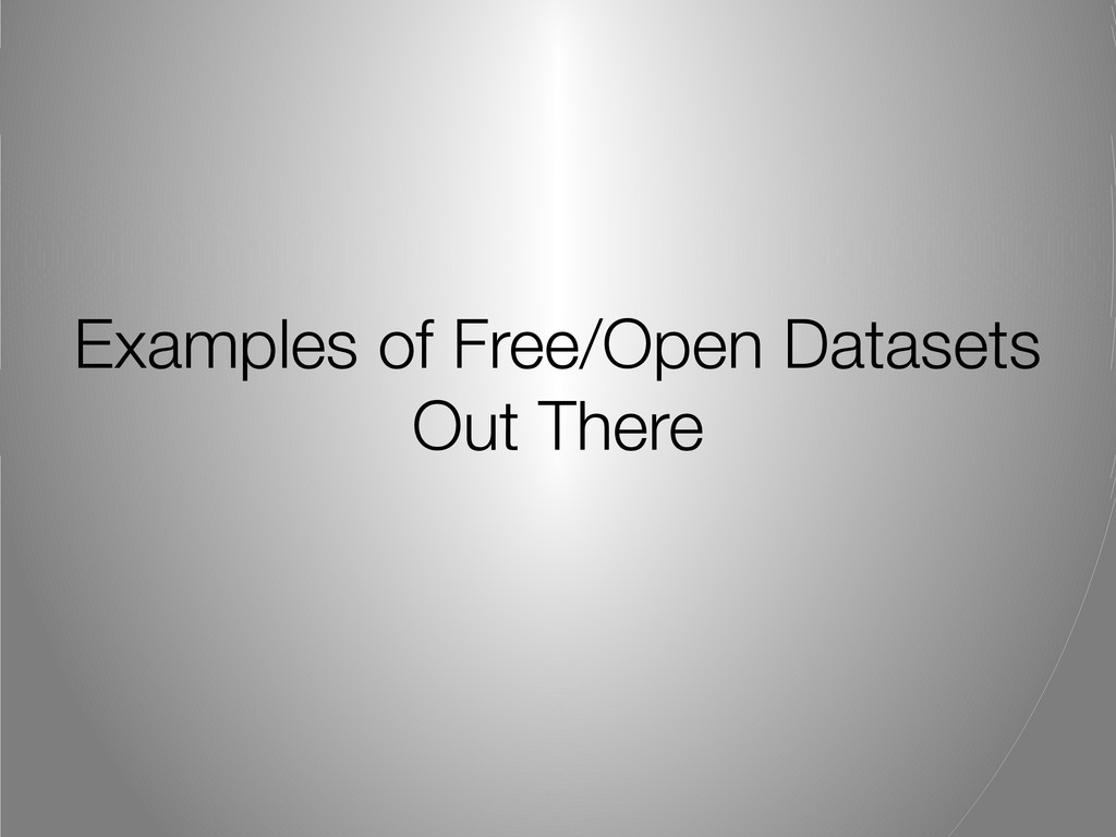 Examples of Free/Open Datasets Out There