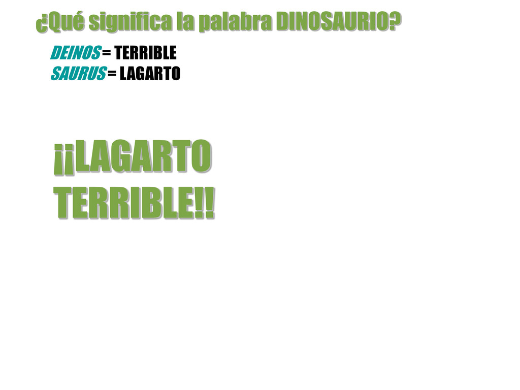 ¡¡LAGARTO TERRIBLE!! DEINOS = TERRIBLE SAURUS =...