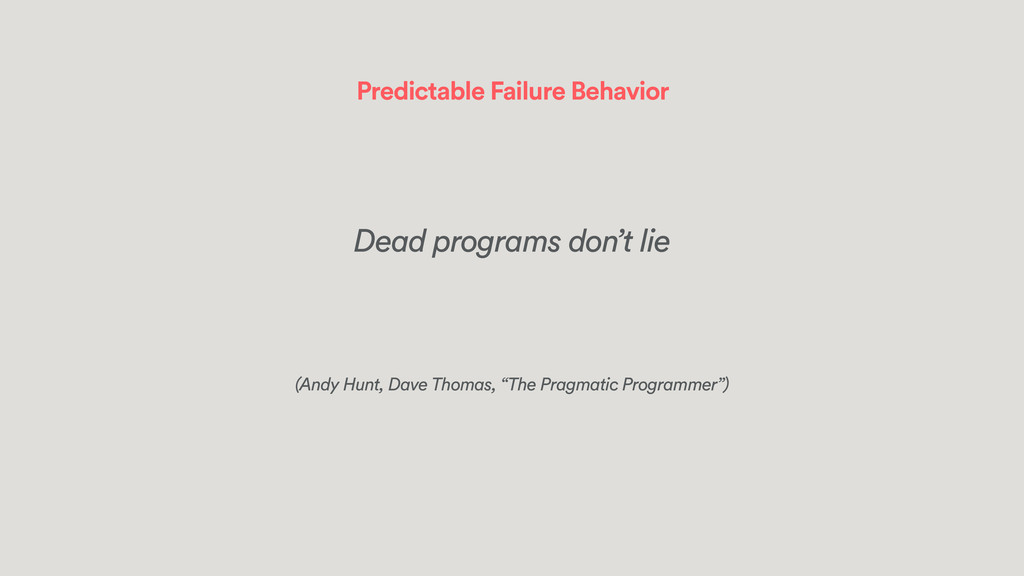 Predictable Failure Behavior Dead programs don'...