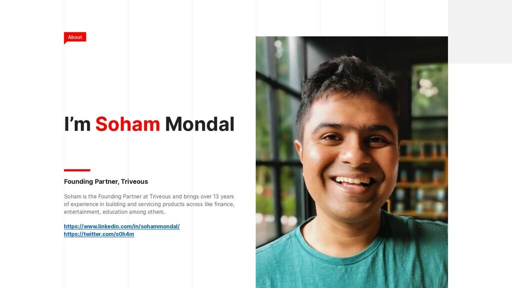 I'm Soham Mondal Founding Partner, Triveous Soh...