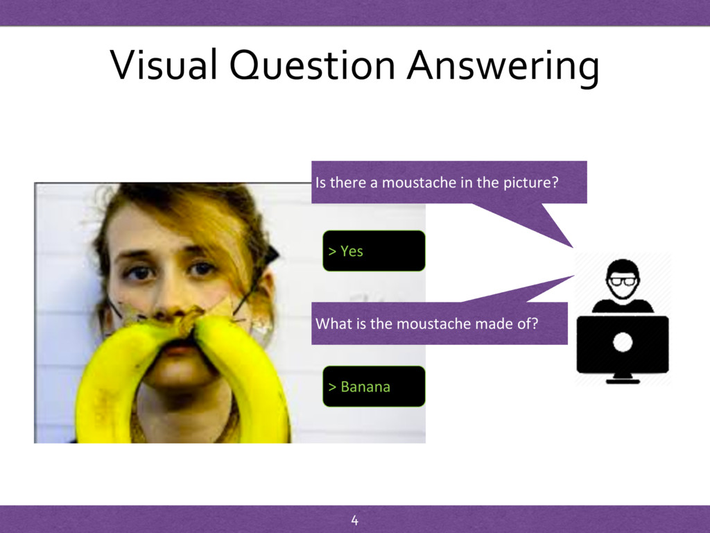 Visual Question Answering Is there a moustache ...