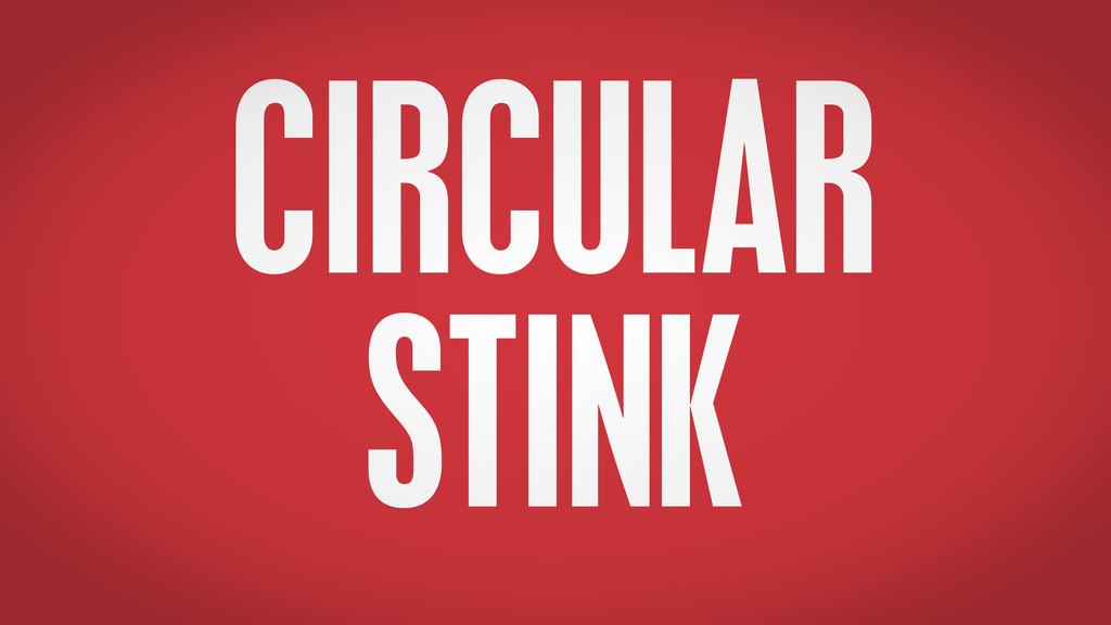 CIRCULAR STINK