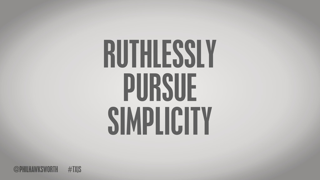 RUTHLESSLY PURSUE SIMPLICITY TXJS # @PHILHAWKSW...