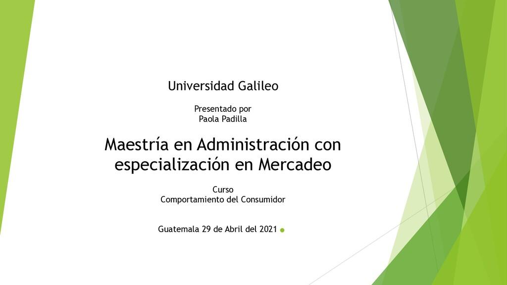 Universidad Galileo Presentado por Paola Padill...