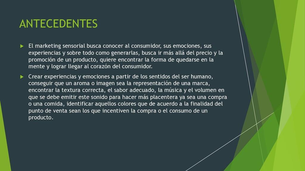 ANTECEDENTES u El marketing sensorial busca con...