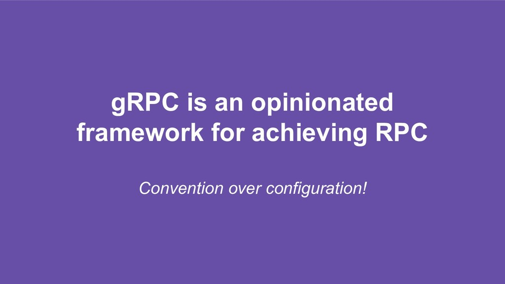 gRPC is an opinionated framework for achieving ...