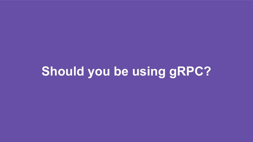 Should you be using gRPC?