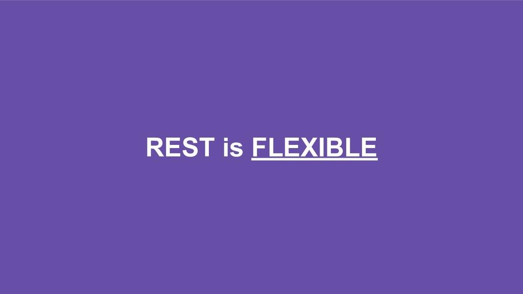 REST is FLEXIBLE