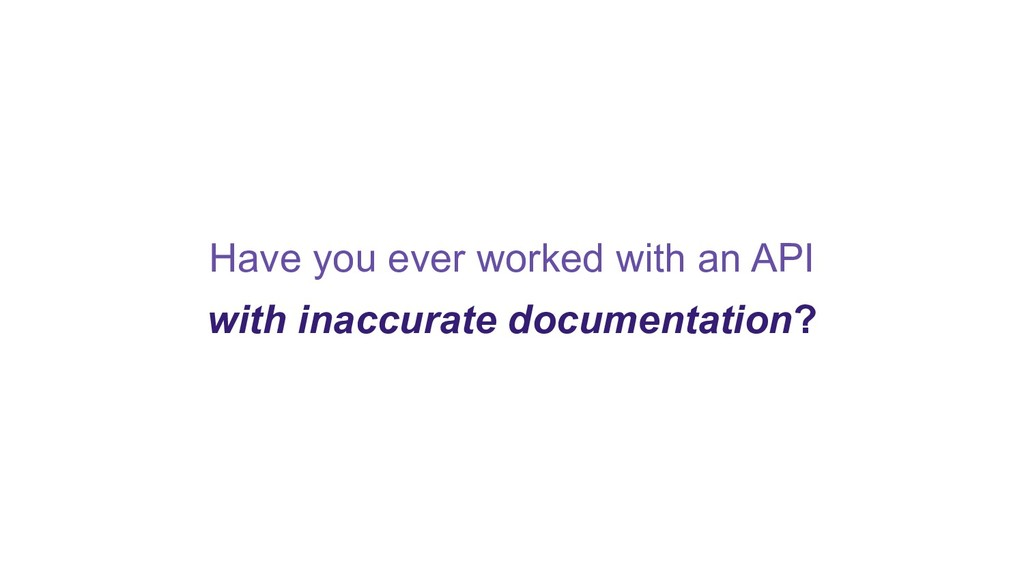 Have you ever worked with an API with inaccurat...