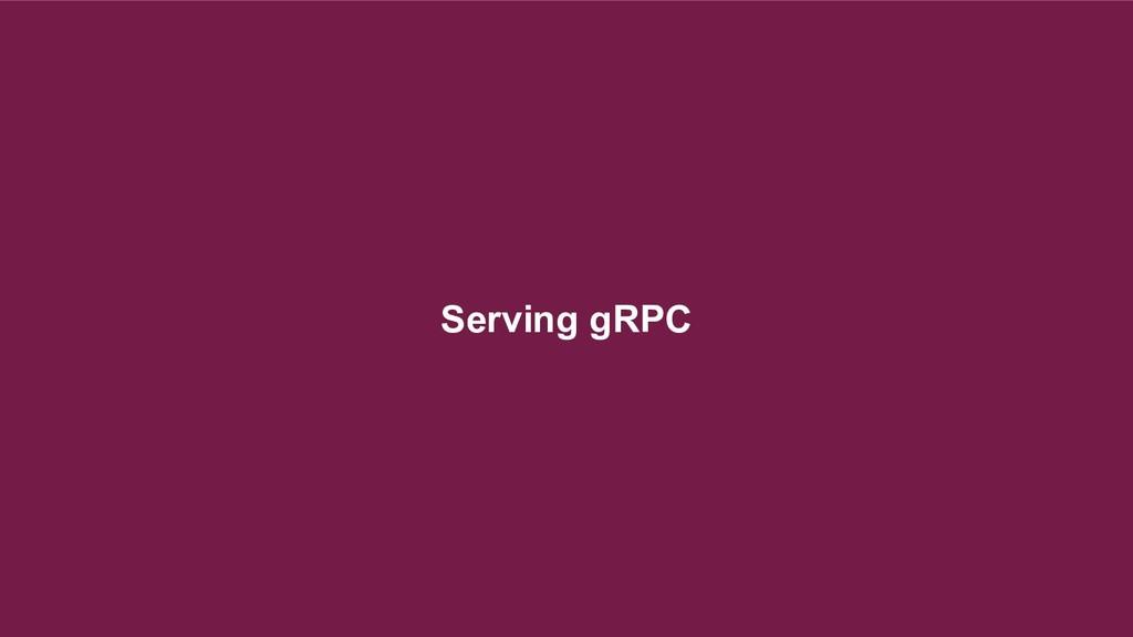 Serving gRPC