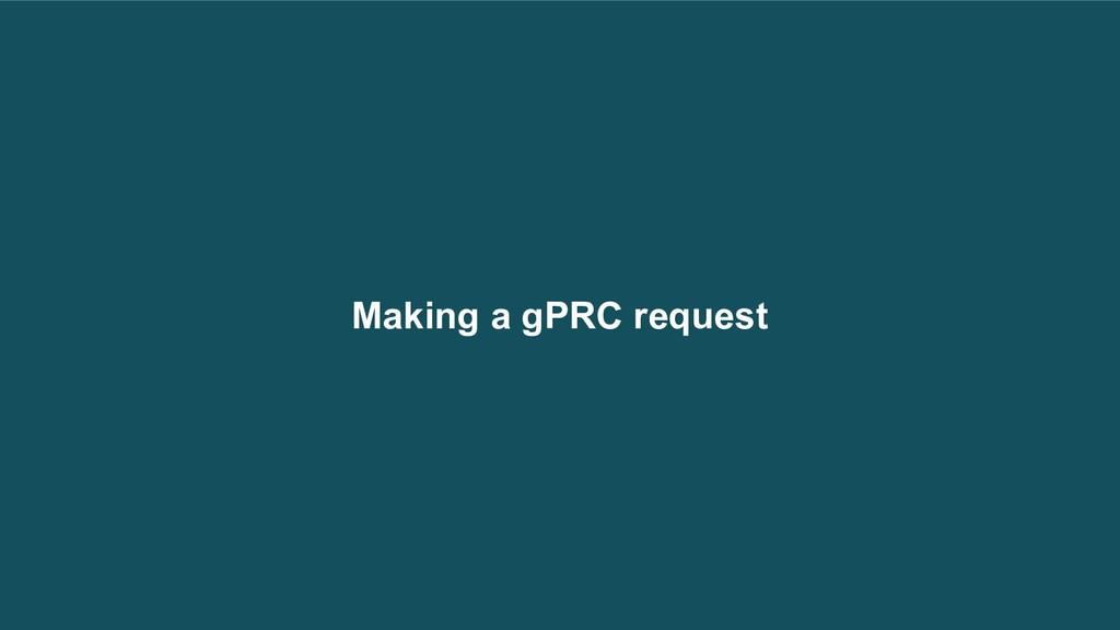 Making a gPRC request