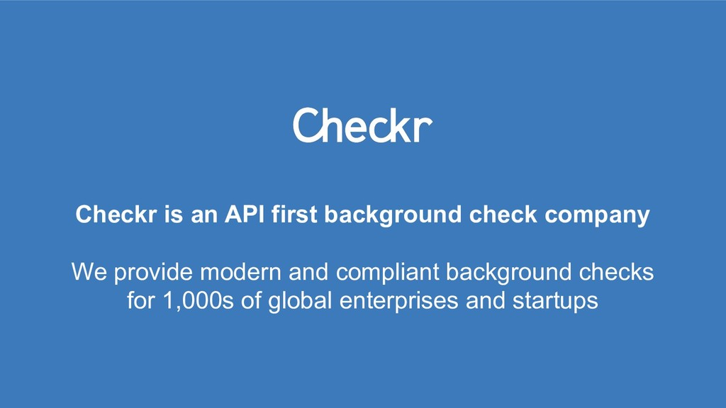 Checkr is an API first background check company...