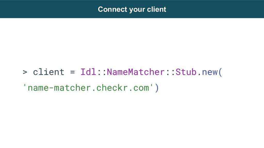 > client = Idl::NameMatcher::Stub.new( 'name-ma...