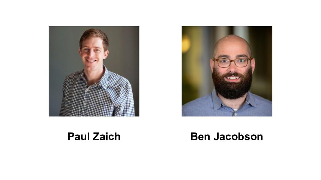 Paul Zaich Ben Jacobson