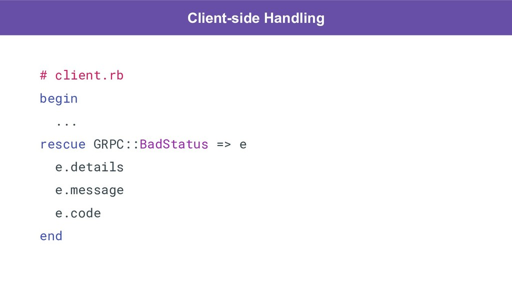 # client.rb begin ... rescue GRPC::BadStatus =>...