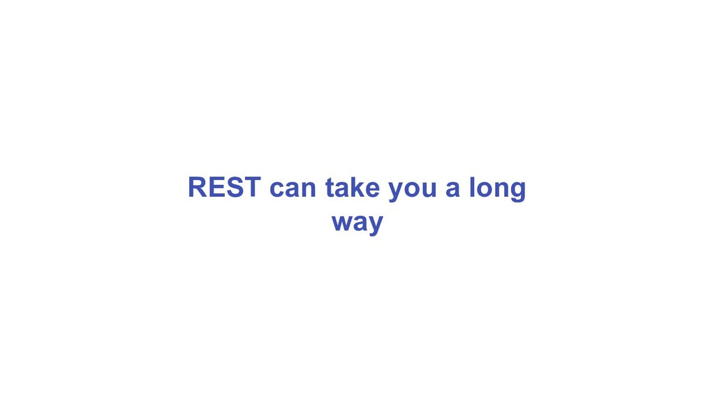 REST can take you a long way