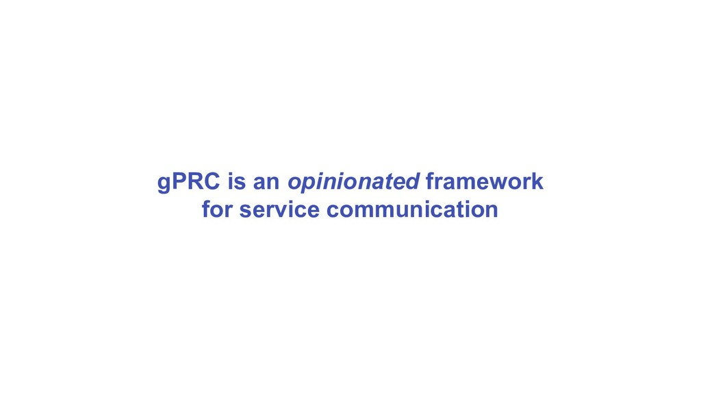 gPRC is an opinionated framework for service co...
