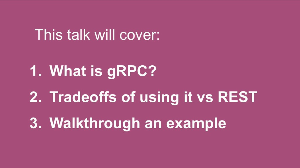 This talk will cover: 1. What is gRPC? 2. Trade...