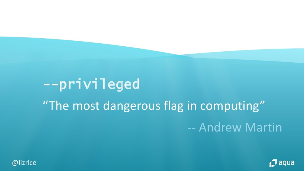 """@lizrice --privileged """"The most dangerous flag ..."""