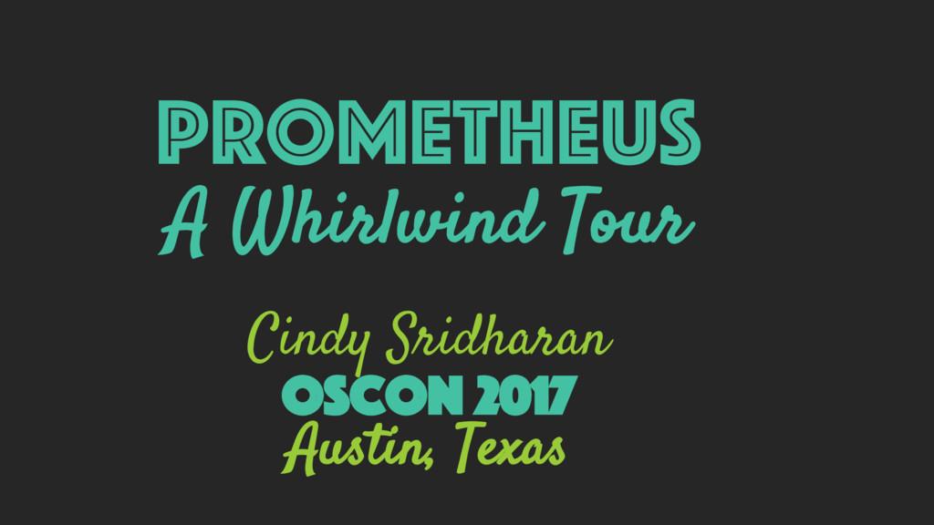 Prometheus A Whirlwind Tour Cindy Sridharan Osc...