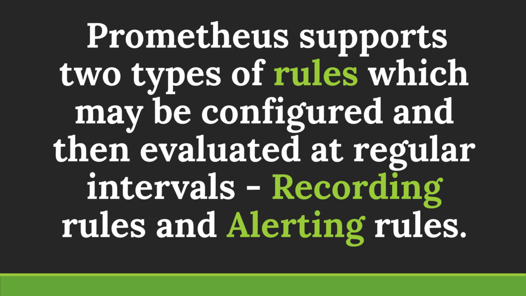 Prometheus supports two types of rules which ma...