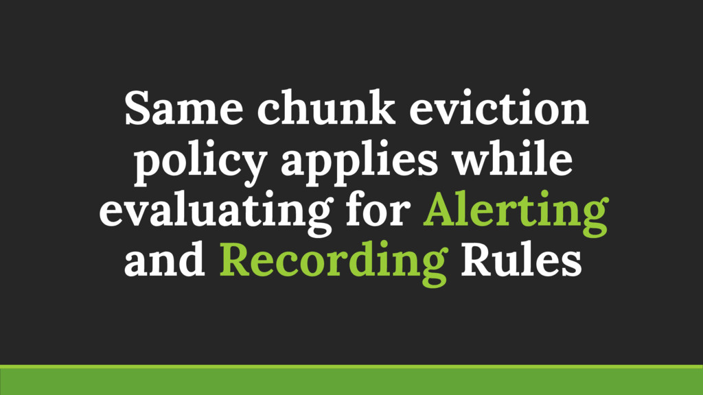 Same chunk eviction policy applies while evalua...