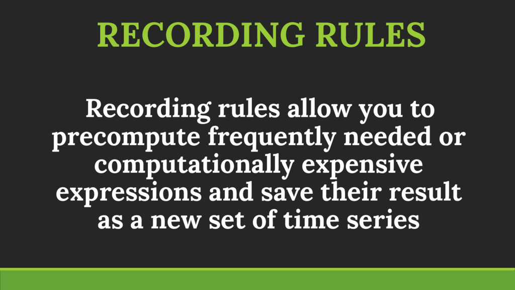 RECORDING RULES Recording rules allow you to pr...