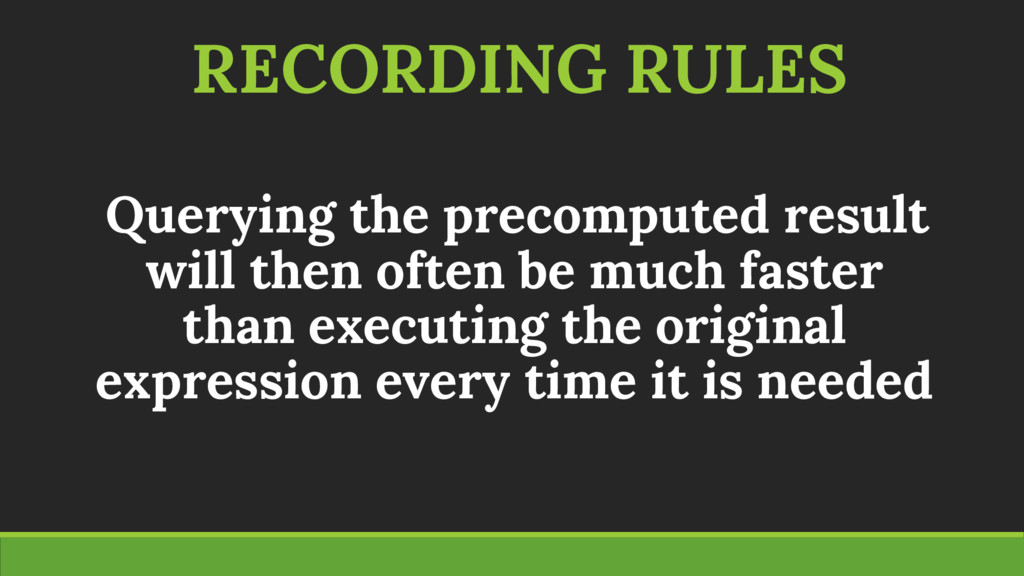 RECORDING RULES Querying the precomputed result...