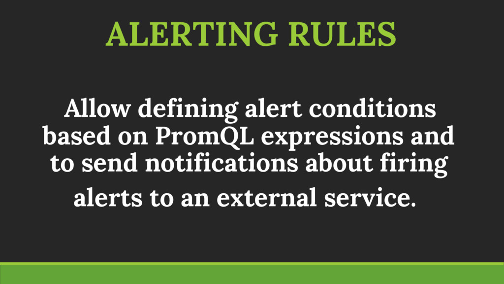 ALERTING RULES Allow defining alert conditions ...