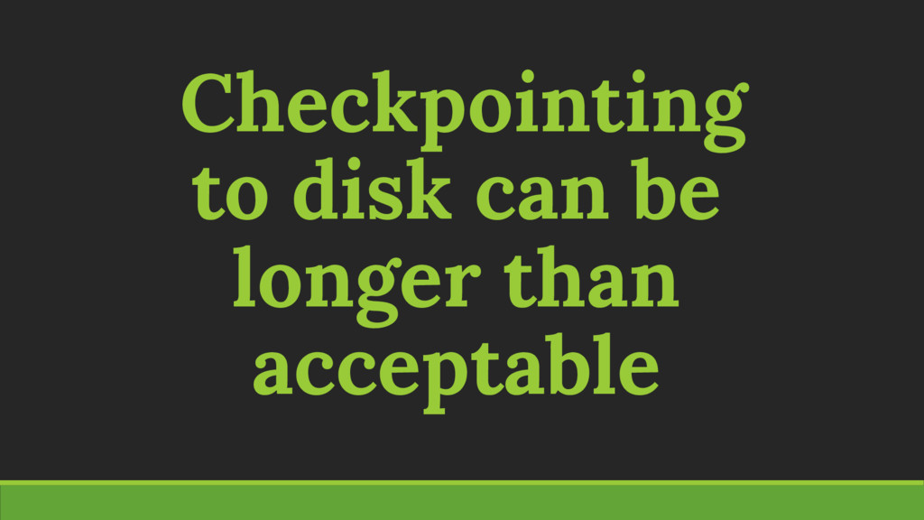 Checkpointing to disk can be longer than accept...