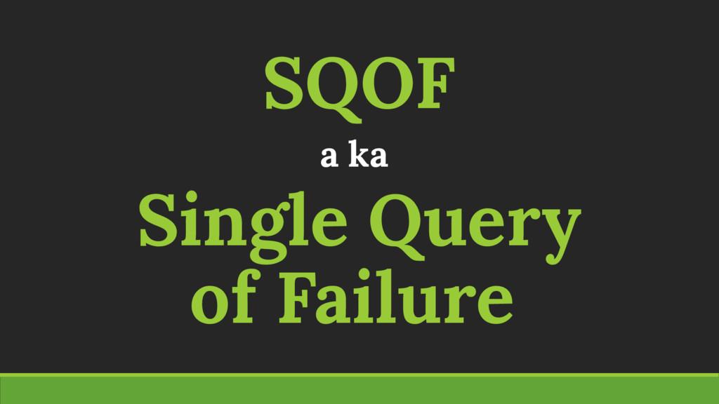 SQOF a ka Single Query of Failure