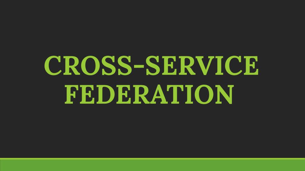 CROSS-SERVICE FEDERATION