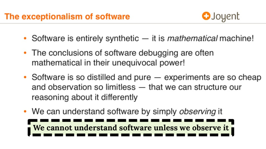 We cannot understand software unless we observe...