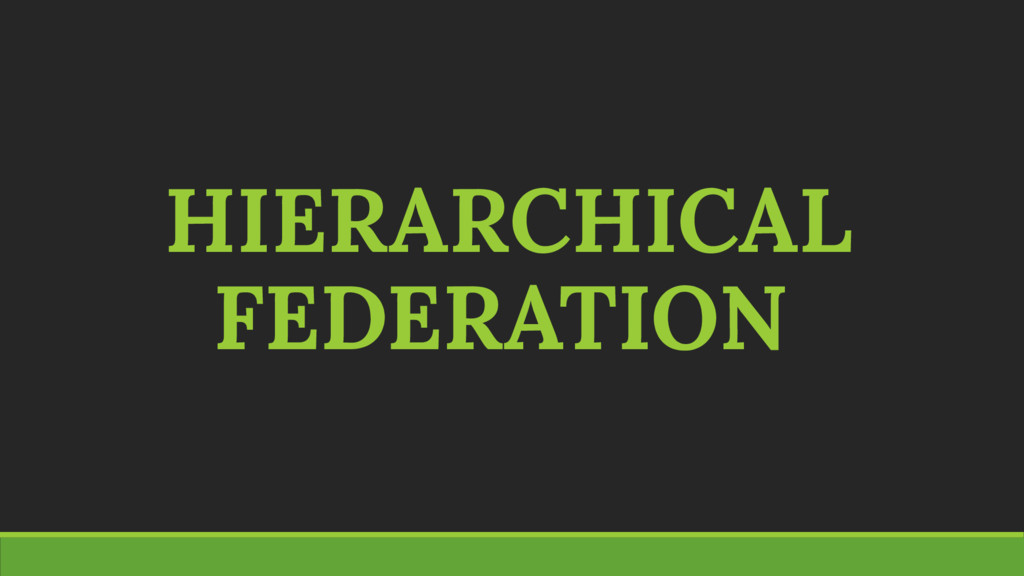 HIERARCHICAL FEDERATION
