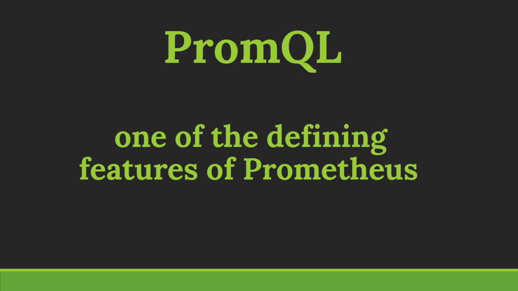 PromQL one of the defining features of Promethe...