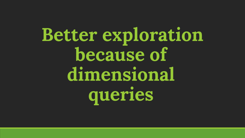 Better exploration because of dimensional queri...