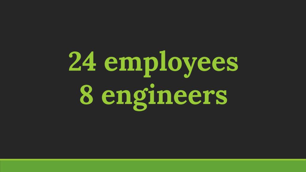 24 employees 8 engineers