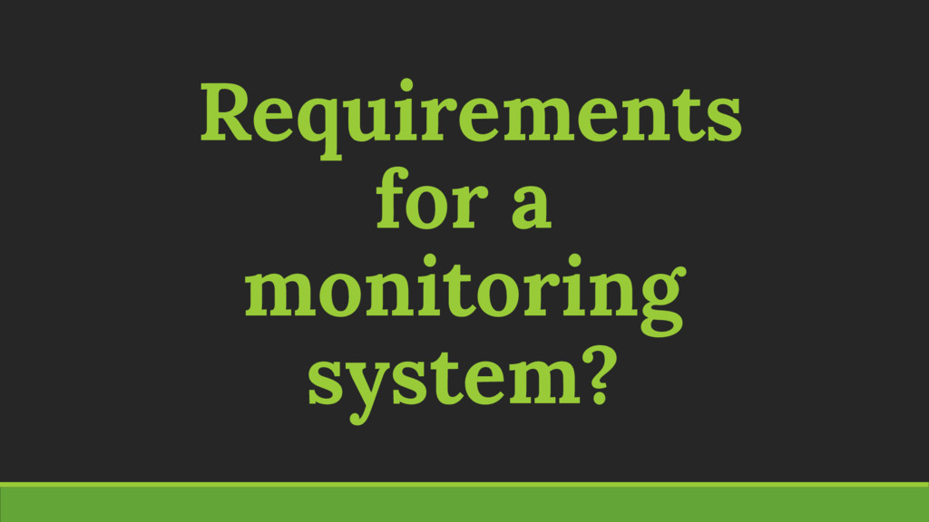 Requirements for a monitoring system?