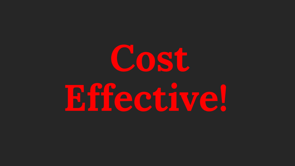 Cost Effective!