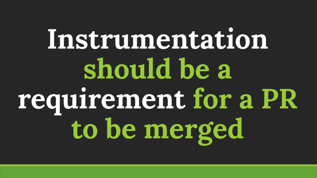 Instrumentation should be a requirement for a P...