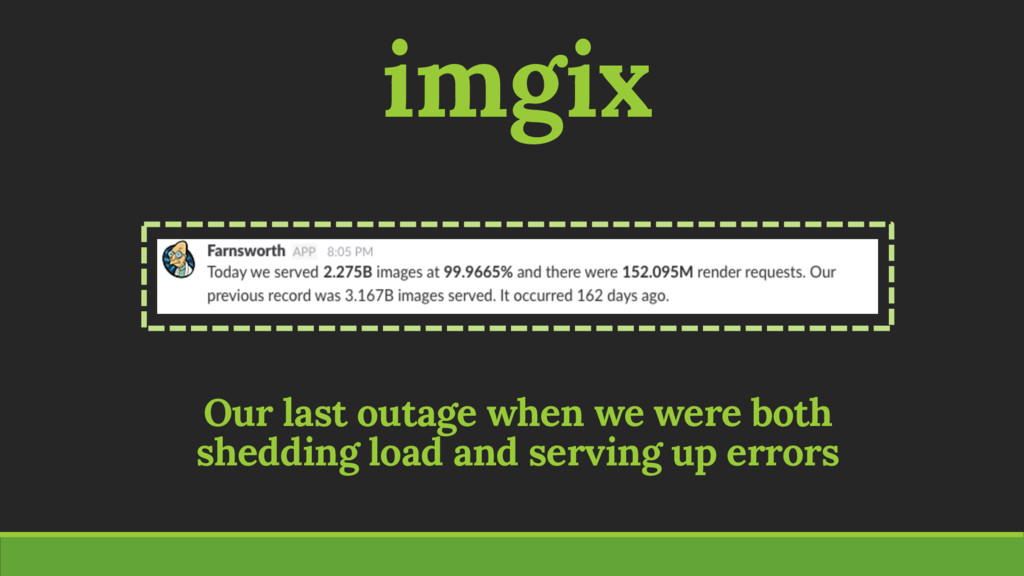 imgix Our last outage when we were both sheddin...