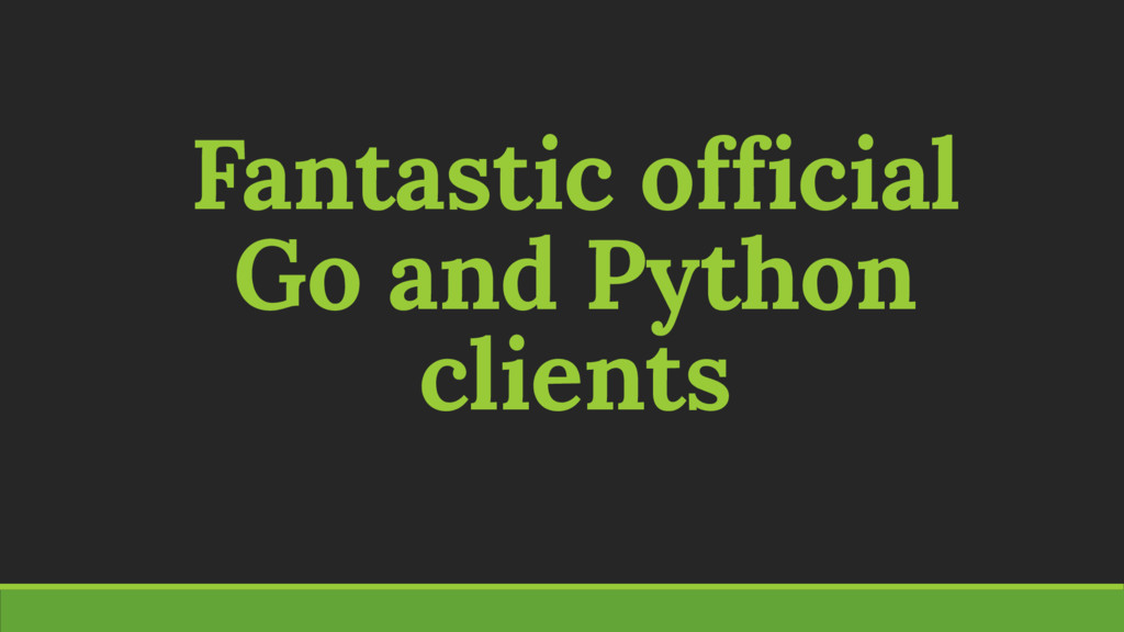 Fantastic official Go and Python clients