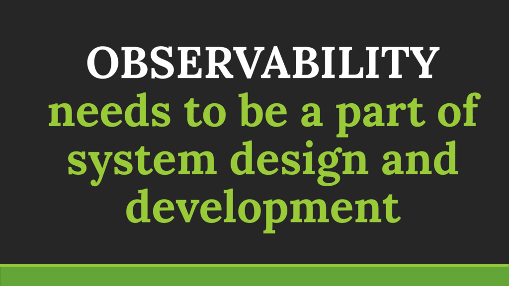 OBSERVABILITY needs to be a part of system desi...
