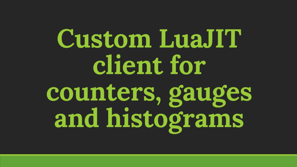 Custom LuaJIT client for counters, gauges and h...