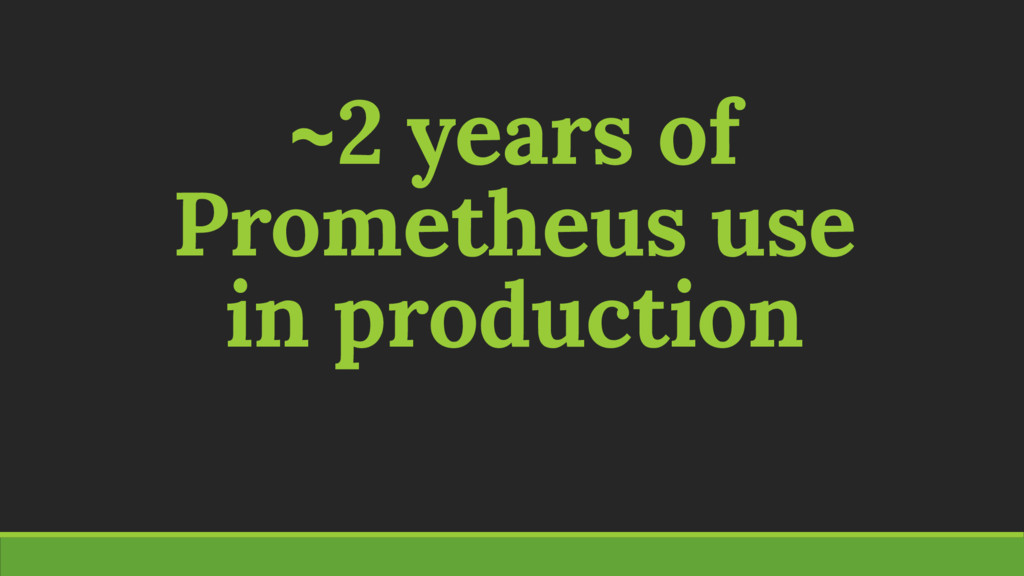 ~2 years of Prometheus use in production