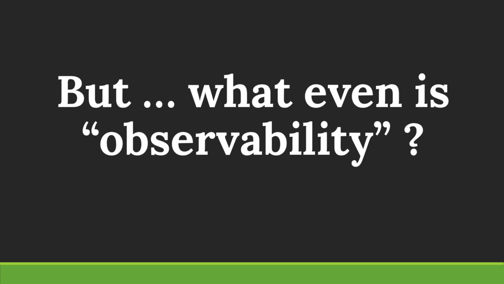 """But … what even is """"observability"""" ?"""