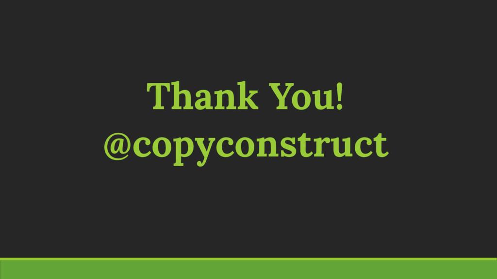 Thank You! @copyconstruct