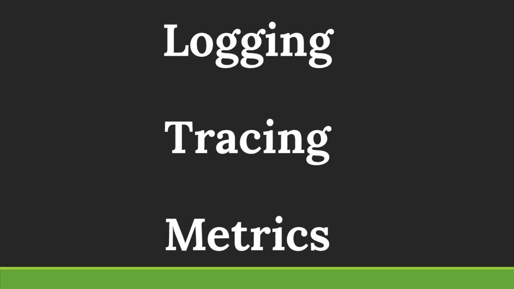 Logging Tracing Metrics
