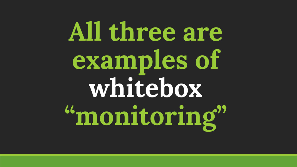 """All three are examples of whitebox """"monitoring"""""""